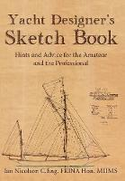 Yacht Designer's Sketch Book Hints and Advice for the Amateur and the Professional by Ian Nicolson