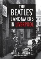 The Beatles' Landmarks in Liverpool by Daniel K. Longman, Bill Harry