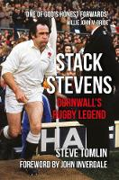Stack Stevens Cornwall's Rugby Legend by Steve Tomlin, John Inverdale