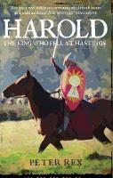 Harold The King Who Fell at Hastings by Peter Rex