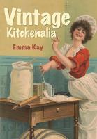 Vintage Kitchenalia by Emma Kay