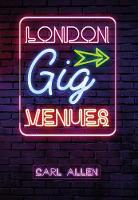 London Gig Venues by Carl Allen