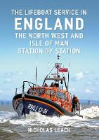 The Lifeboat Service in England: The North West and Isle of Man Station by Station by Nicholas Leach