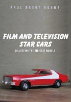 Film and Television Star Cars Collecting the Die-cast Models by Paul Brent Adams