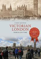 Victorian London Through Time by Colin Manton