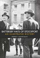 Battersby Hats of Stockport An Illustrated History by Rupert Battersby