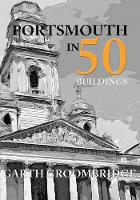 Portsmouth in 50 Buildings by Garth Groombridge