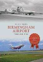 Birmingham Airport Through Time by Peter C. Brown