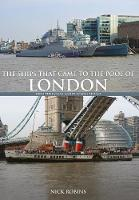 The Ships That Came to the Pool of London From the Roman Galley to HMS Belfast by Nick Robins