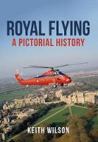 Royal Flying A Pictorial History by Keith Wilson