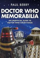 Doctor Who Memorabilia An Unofficial Guide to Doctor Who Collectables by Paul Berry