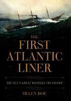 The First Atlantic Liner Brunel's Great Western Steamship by Helen Doe, Colin (Chairman, SS Great Britain Trust) Green