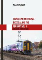Signalling and Signal Boxes along the NER Routes Volume 1 Yorkshire by Allen Jackson