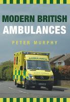 Modern British Ambulances by Peter Murphy