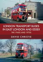London Transport Buses in East London and Essex The 1960s and 1970s by David Christie