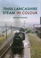 1960s Lancashire Steam in Colour by George Woods