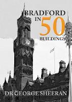 Bradford in 50 Buildings by George Sheeran