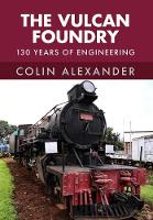 The Vulcan Foundry 150 Years of Engineering by Colin Alexander