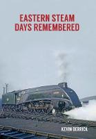 Eastern Steam Days Remembered by Kevin Derrick