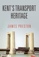 Kent's Transport Heritage by James Preston