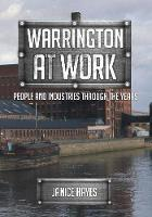 Warrington at Work People and Industries Through the Years by Janice Hayes