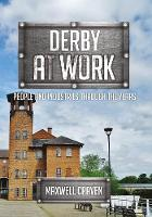 Derby at Work People and Industries Through the Years by Maxwell Craven