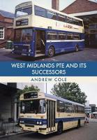West Midlands PTE and Its Successors by Andrew Cole