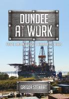 Dundee at Work People and Industries Through the Years by Gregor Stewart