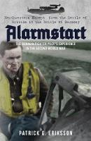Alarmstart: The German Fighter Pilot's Experience in the Second World War Northwestern Europe - from the Battle of Britain to the Battle of Germany by Patrick Eriksson