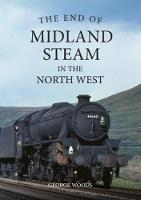 The End of Midland Steam in the North West by George Woods