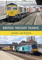 British Freight Trains by John Jackson