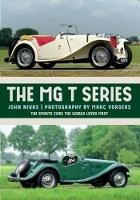 The MG T-Series The Sports Cars the World Loved First by Mr. John Nikas, Marc Vorgers