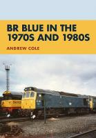 BR Blue in the 1970s and 1980s by Andrew Cole