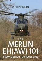 The Merlin EH(AW) 101 From Design to Front Line by Rich Pittman