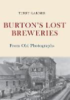 Burton's Lost Breweries From Old Photographs by Terry Garner
