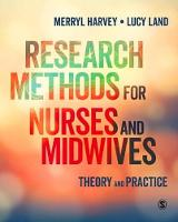 Research Methods for Nurses and Midwives Theory and Practice by Merryl Harvey, Lucy Land