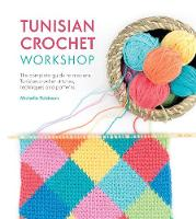 Tunisian Crochet Workshop The complete guide to modern Tunisian crochet stitches, techniques and patterns by Michelle Robinson