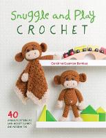Snuggle and Play Crochet 40 amigurumi patterns for lovey security blankets and matching toys by Carolina Guzman Benitez