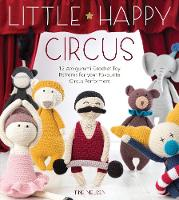 Little Happy Circus 12 amigurumi crochet toy patterns for your favourite circus performers by Tine Nielsen