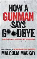 How a Gunman Says Goodbye The Glasgow Trilogy Book 2 by Malcolm Mackay