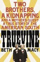 Truevine An Extraordinary True Story of Two Brothers and a Mother's Love by Beth Macy