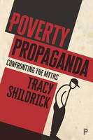 Poverty propaganda Confronting the myths by Tracy Shildrick