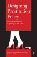 Designing prostitution policy Intention and reality in regulating the sex trade by Hendrik Wagenaar, Helga Amesberger, Sietske Altink