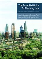 The essential guide to planning law Decision-making and practice in the UK by Adam Sheppard, Deborah Peel, Heather Ritchie, Sophie Berry