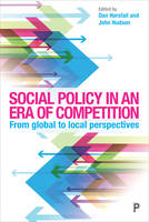 Social Policy in an Era of Global Competition Comparative, International and Local Perspectives by Dan Horsfall