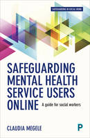 Safeguarding Mental Health Service Users Online A Guide for Practitioners by Claudia Megele