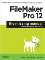 FileMaker Pro 12: The Missing Manual by Susan Prosser, Stuart Gripman
