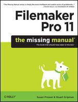 Filemaker Pro 11: The Missing Manual by Susan Prosser, Stuart Gripman