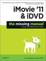 iMovie '11 & iDVD: The Missing Manual by David Pogue, Aaron Miller