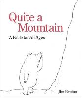 Quite a Mountain A Fable for All Ages by Jim Benton